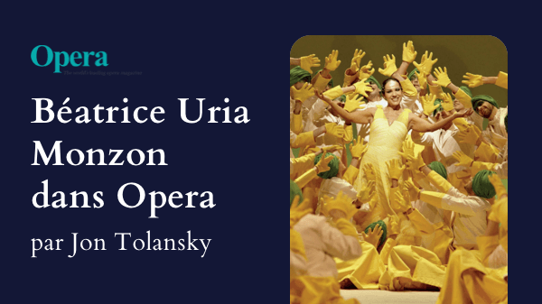Beatrice Uria Monzon dans Opéra Magazine
